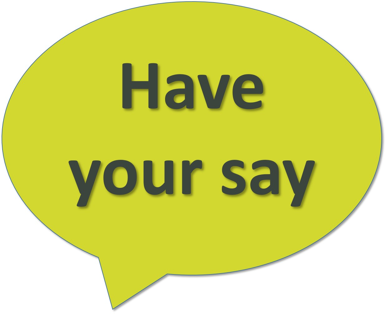 """Speech bubble - """"Have your say"""""""
